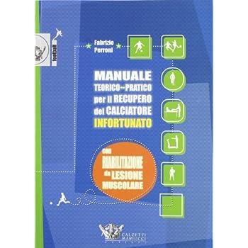 Manuale Teorico-Pratico Per Il Recupero Del Calciatore Infortunato. Con Riabilitazione Da Lesione Muscolare