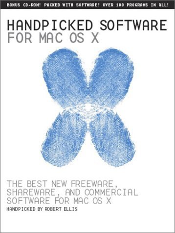 Handpicked Software for Mac OS X: The Best New Freeware, Shareware, and Commerical Software for Mac OS X by Robert Ellis (2002) Paperback