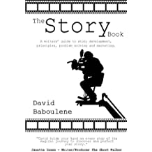 The Story Book: A Writer's Guide to Story Development, Principles, Problem-solving and Marketing by David Baboulene (2010-11-12)