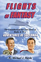 Flights of Fantasy: The Unauthorized but True Story of Radio & TV's Adventures of Superman (English Edition)