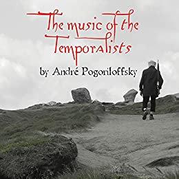 The music of the Temporalists (English Edition) par [Pogoriloffsky, André]