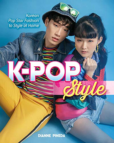 K-Pop Style: Fashion, Skin-Care, Make-Up, Lifestyle, and More (English Edition)