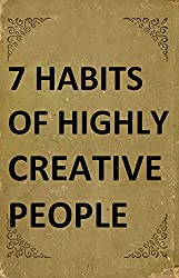 7 Habits of Highly Creative People: A book with full of tools able to change the way you are doing things and the results you have been getting so far (Best Business Books 19) (English Edition)