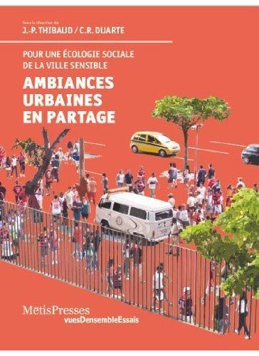 Ambiances urbaines en partage. Pour une approche sensible et pour une écologie politique des espaces de Jean-Paul Thibaud (13 avril 2013) Broché