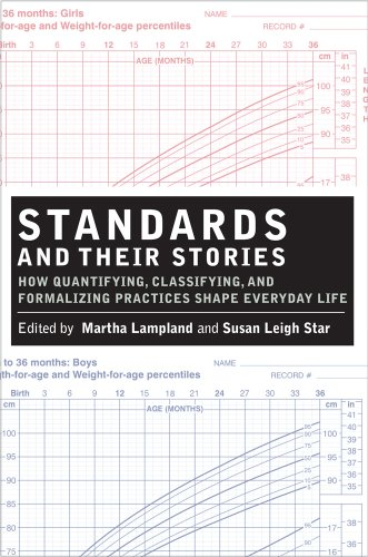 Standards and Their Stories: How Quantifying, Classifying, and Formalizing Practices Shape Everyday Life (Cornell Paperbacks)