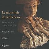 Telecharger Livres Le mouchoir de la duchesse Voyage au coeur de l artisanat d art (PDF,EPUB,MOBI) gratuits en Francaise
