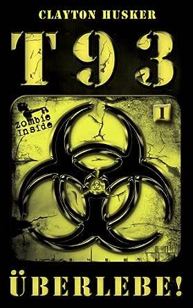 T93 Band 1: Überlebe! eBook: Husker, Clayton: Amazon.de: Kindle-Shop