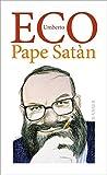 Pape Satàn: Chroniken einer flüssigen Gesellschaft oder Die Kunst, die Welt zu verstehen - Umberto Eco