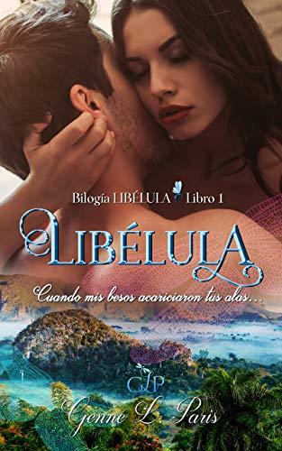 Libélula: Cuando mis besos acariciaron tus alas... (Bilogía Libélula Libro 1)
