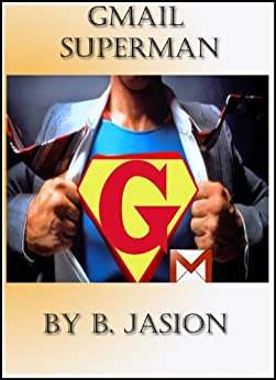 Gmail Superman - Improve productivity using these gmail tricks (Learning a new skill every day) (English Edition) von [B, Jaison]