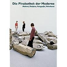 Die Pinakothek der Moderne München: Malerei, Skulptur, Fotografie, Videokunst