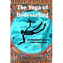 The Yoga of Bodysurfing: An Illustrated Guide to Water Pranayama