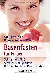 Basenfasten - für Frauen: Schluss mit PMS - Straffes Bindegewebe - Gesund durch die Wechseljahre