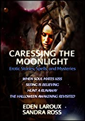 Caressing the Moonlight: Erotic Stories, Spells, and Mysteries