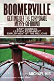 Boomerville: Getting Off the Corporate Merry-Go-Round: Baby Boomers Leaving Permanent Employment by the Millions