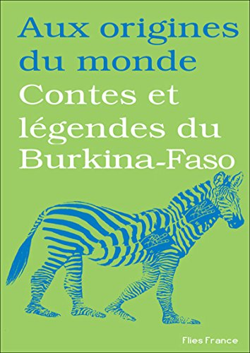 Contes et légendes du Burkina-Faso (Aux origines du monde t. 19) (French Edition)