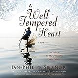 A Well-Tempered Heart: A Novel by Jan-Philipp Sendker (2014-01-21)