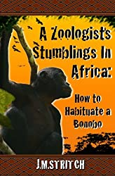 A Zoologist's Stumblings In Africa: How to Habituate a Bonobo