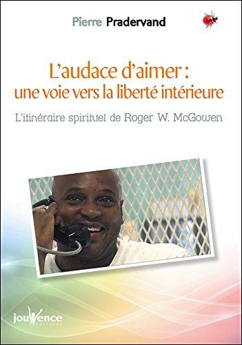L'audace d'aimer : une voie vers la liberté intérieure par Pierre Pradervand