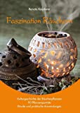 Faszination Räuchern: Kulturgeschichte der Räucherpflanzen, 90 Pflanzenporträts, Rituale und praktische Anwendungen