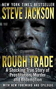 Rough Trade: A Shocking True Story of Prostitution, Murder and Redemption (English Edition) par [Jackson, Steve]
