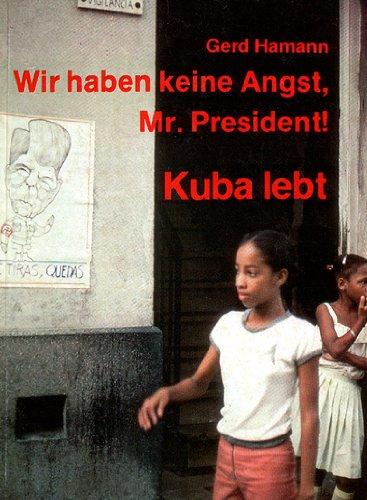 Kuba lebt. Wir haben keine Angst, Mr. Präsident!