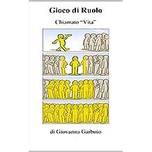 Gioco di Ruolo: chiamato Vita (Ho'oponopono occidentale Vol. 1) (Italian Edition)