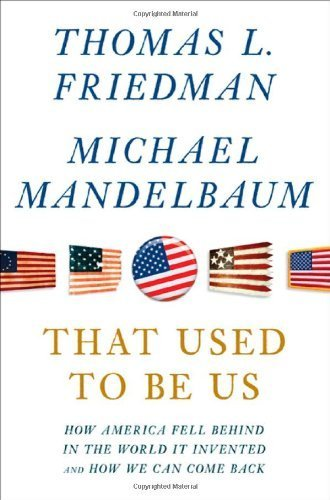 That Used to Be Us: How America Fell Behind in the World It Invented and How We Can Come Back by Friedman, Thomas L., Mandelbaum, Michael (2011) Hardcover