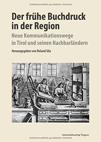 Der frühe Buchdruck in der Region: Neue Kommunikationswege in Tirol und seinen Nachbarländern (Schlern-Schriften)