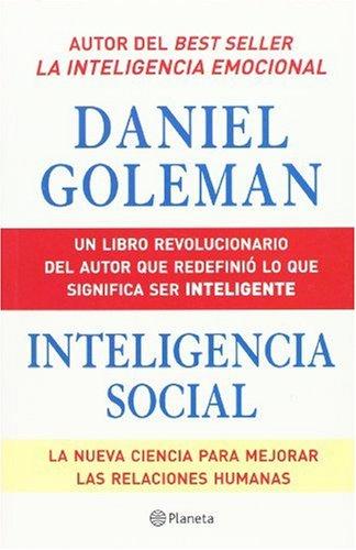 Inteligencia Social: La Nueva Ciencia Para Mejorar las Relaciones Humanas = Social Intelligence