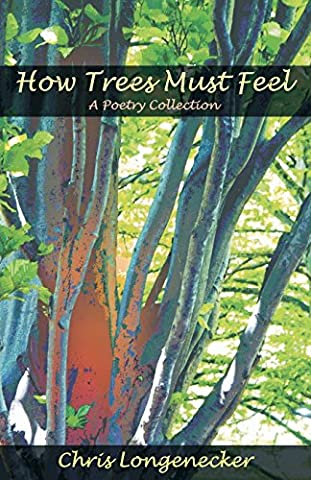 How Trees Must Feel: A Poetry Collection