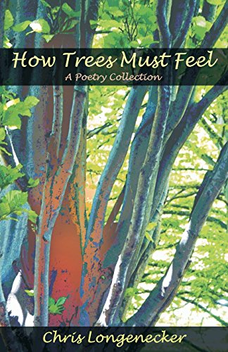 How Trees Must Feel A Poetry Collection