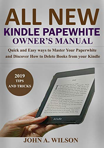 ALL-NEW KINDLE PAPERWHITE OWNER'S MANUAL: Quick and Easy Ways to Master Your Paperwhite and Discover How to Delete Books From Your Kindle (English Edition)