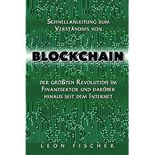 Blockchain: Schnellanleitung zum Verständnis von Blockchain, der größten Revolution im Finanzsektor und darüber hinaus seit dem Internet