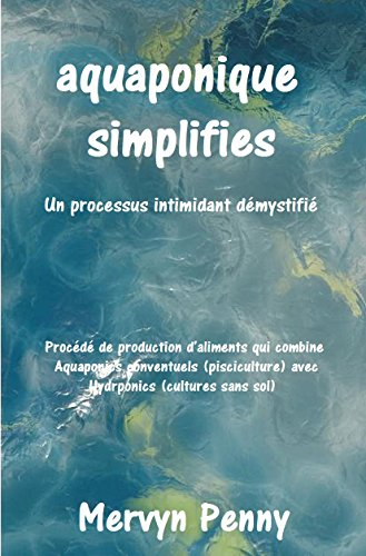 aquaponique simplifies: Un facile à comprendre Primer sur la science de la culture aquaponique. Avec Illustrations facilement suivies. (French Edition) - Penny Ebooks Mervyn