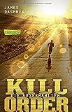 Die Auserwählten - Kill Order: Das Prequel zur Maze Runner-Trilogie (Die Auserwählten – Maze Runner)