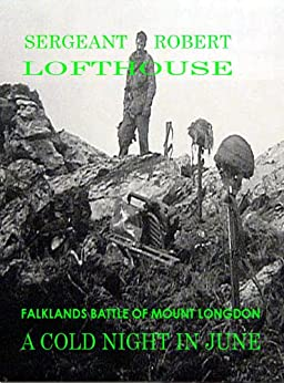 A Cold Night in June: Falklands Battle of Mount Longdon by [Lofthouse, Sergeant Robert]