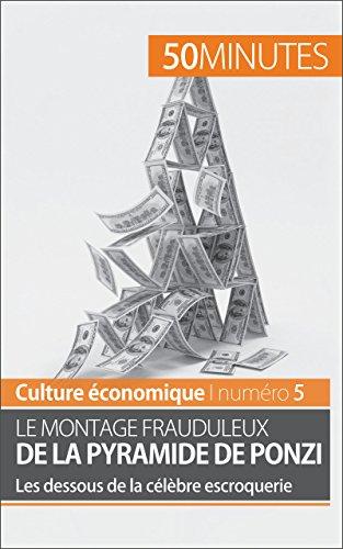 Le montage frauduleux de la pyramide de Ponzi: Les dessous de la célèbre escroquerie (Culture économique t. 5)