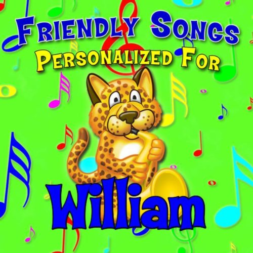 Friendly Songs - Personalized For William