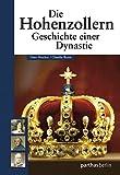Die Hohenzollern: Geschichte einer Dynastie - Dino Heicker