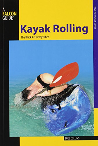 Kayak Rolling: The Black Art Demystified How to Paddle