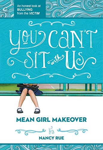 You Can't Sit with Us: An Honest Look at Bullying from the Victim (Mean Girl Makeover, Band 2)