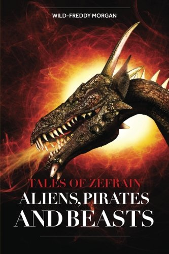 Aliens, Pirates and Beasts (Tales of Zefrain, Band 1) (Freddy Von Wild Child)
