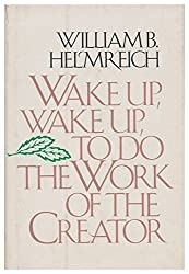Wake up, wake up, to do the work of the creator by William B Helmreich (1976-08-01)