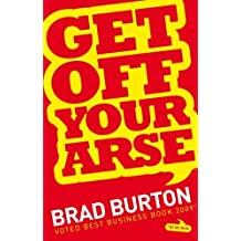 Get Off Your Arse by Brad Burton ( 2009 ) Paperback
