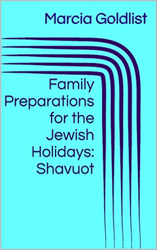 Family Preparations for the Jewish Holidays: Shavuot