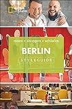 Styleguide Berlin: Die Stadt erleben mit dem Berlin-Reiseführer zu Essen, Ausgehen und Mode. Highlights für den perfekten Urlaub für Genießer mit National Geographic (National Geographic Styleguide)