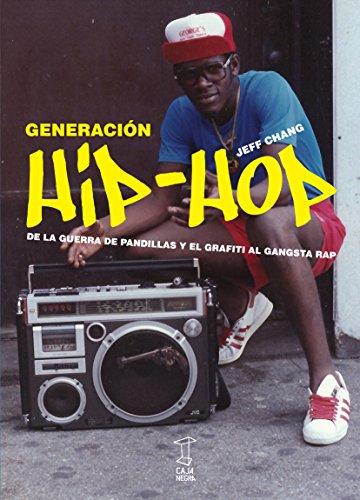 Generación Hip-hop : de la guerra de pandillas y el grafiti al gangsta rap por CHANG JEFF