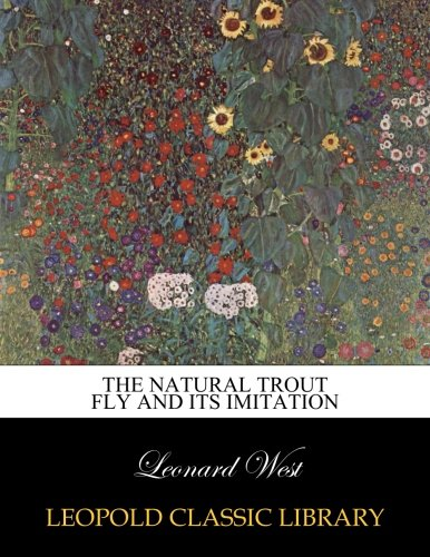 The natural trout fly and its imitation por Leonard West
