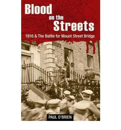 [( Blood on the Streets: 1916 and the Battle for Mount Street Bridge )] [by: Paul O'Brien] [Jun-2008]
